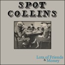 "Spot Collins - ""Lots of Friends & Money"""