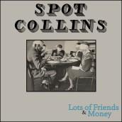 "Spot Collins - ""Lots of Friends & Money"""